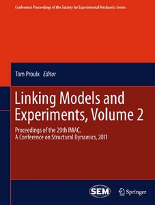 Linking Models and Experiments, Volume 2: Proceedings of the 29th IMAC, A Conference on Structural Dynamics, 2011 free download