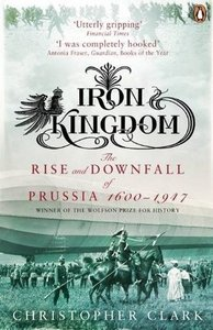 Iron Kingdom: The Rise and Downfall of Prussia, 1600-1947 free download