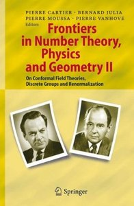 Frontiers in Number Theory, Physics, and Geometry II: On Conformal Field Theories, Discrete Groups and Renormalization free download