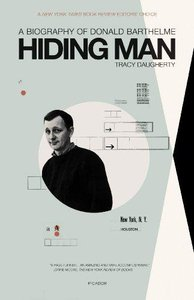 Tracy Daugherty - Hiding Man: A Biography of Donald Barthelme free download