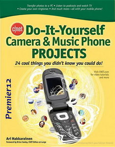 Cnet Do-it-yourself Camera and Music Phone Projects free download