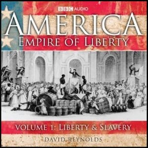 America, Empire of Liberty: Liberty and Slavery (Vol. 1) [Audiobook] free download
