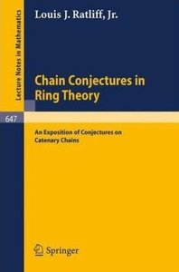 Chain Conjectures in Ring Theory: An Exposition of Conjectures on Catenary Chains by Louis J. Ratliff free download