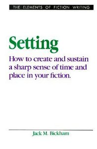 Setting: How to Create and Sustain a Sharp Sense of Time and Place in Your Fiction (Elements of Fiction Writing) free download