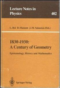 1830-1930: A Century of Geometry: Epistemology, History, and Mathematics (Lecture Notes in Physics) by L. Boi free download