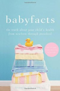 Baby Facts: The Truth about Your Child's Health from Newborn through Preschool free download