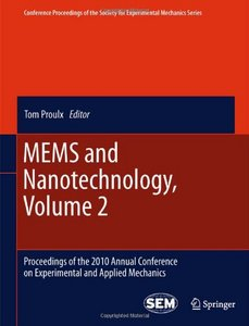 MEMS and Nanotechnology, Volume 2: Proceedings of the 2010 Annual Conference on Experimental and Applied Mechanics free download
