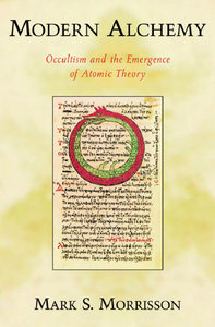 Mark Morrisson - Modern Alchemy: Occultism and the Emergence of Atomic Theory free download