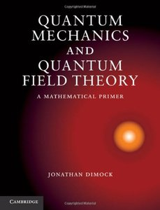 Quantum Mechanics and Quantum Field Theory: A Mathematical Primer free download