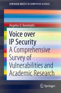 Voice over IP Security: A Comprehensive Survey of Vulnerabilities and Academic Research free download