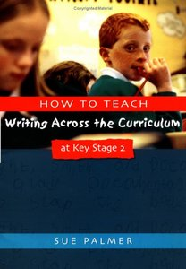 How to Teach Writing Across the Curriculum at Key Stage 2: Developing Creative Literacy (Writers' Workshop) free download