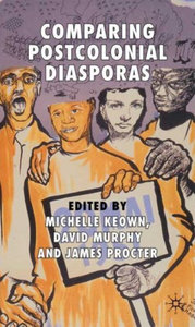 Michelle Keown, David Murphy, James Procter - Comparing Postcolonial Diasporas free download