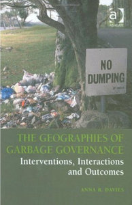 Anna R. Davies - The geographies of garbage governance: Interventions, interactions, and outcomes free download