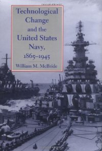 Technological Change and the United States Navy, 1865--1945 (Johns Hopkins Studies in the History of Technology) free download