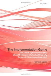 The Implementation Game: The TRIPS Agreement and the Global Politics of Intellectual Property Reform in Developing Countries free download