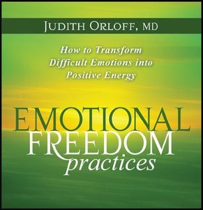 Emotional Freedom Practices: How to Transform Difficult Emotions into Positive Energy [Audiobook] free download