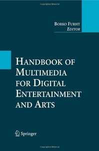 Handbook of Multimedia for Digital Entertainment and Arts free download