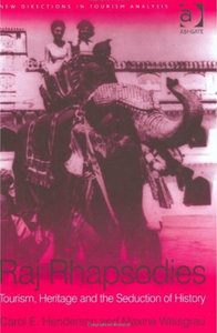 Carol E. Henderson, Maxine K. Weisgrau - Raj rhapsodies: Tourism, heritage and the seduction of history free download