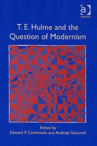 Edward P. Comentale, Andrzej Gąsiorek - T.E. Hulme and the question of modernism free download