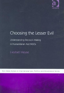 Liesbet Heyse - Choosing the lesser evil: Understanding decision making in humanitarian aid NGOs free download