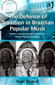 Sean Stroud - The Defence of Tradition in Brazilian Popular Music free download