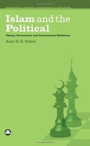 Islam and the Political: Theory, Governance and International Relations free download