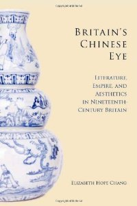 Britain's Chinese Eye: Literature, Empire, and Aesthetics in Nineteenth-Century Britain free download