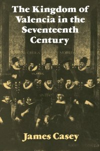 The Kingdom of Valencia in the Seventeenth Century (Cambridge Studies in Early Modern History) free download
