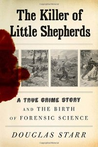 The Killer of Little Shepherds: A True Crime Story and the Birth of Forensic Science free download