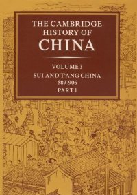The Cambridge History of China, Vol. 3: Sui and T'ang China, 589-906 AD, Part 1 free download