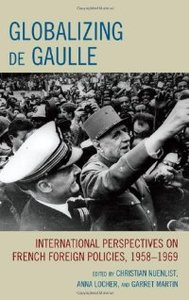 Globalizing de Gaulle: International Perspectives on French Foreign Policies, 1958D1969 (The Harvard Cold War Studies) free download