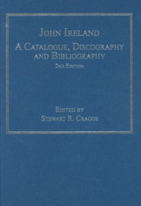 Stewart R. Craggs - John Ireland: A catalogue, discography and bibliography (2nd edition) free download