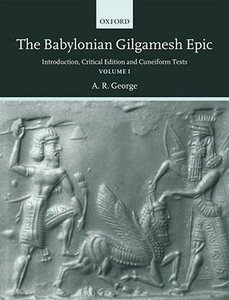 The Babylonian Gilgamesh Epic: Introduction, Critical Edition and Cuneiform Texts 2 Volumes free download