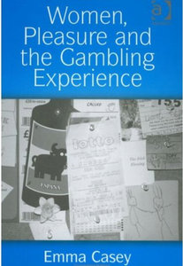 Emma Casey - Women, pleasure and the gambling experience free download
