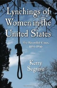 Lynchings of Women in the United States: The Recorded Cases, 1851-1946 (Twenty-First Century Works) free download