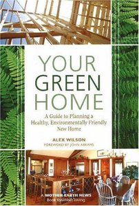 Your Green Home: A Guide to Planning a Healthy, Environmentally Friendly New Home free download