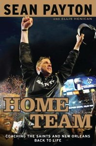 Sean Payton - Home Team: Coaching the Saints and New Orleans Back to Life free download