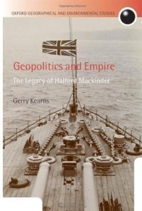 Geopolitics and Empire: The Legacy of Halford Mackinder (Oxford Geographical and Environmental Studies) free download