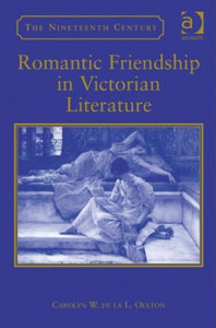 Carolyn W. De La L. Oulton - Romantic Friendship in Victorian Literature free download