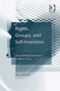 Eric J. Mitnick - Rights, groups, and self-invention: Group-differentiated rights in liberal theory free download