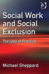 Michael Sheppard - Social work and social exclusion: The idea of practice free download