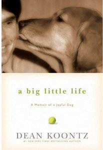 Dean Koontz - A Big Little Life: A Memoir of a Joyful Dog free download