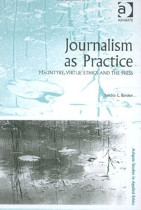 Sandra L. Borden - Journalism as practice: MacIntyre, virtue ethics and the press free download
