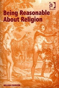 William Charlton - Being reasonable about religion free download
