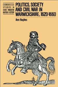 Politics, Society and Civil War in Warwickshire, 1620-1660 (Cambridge Studies in Early Modern British History) free download
