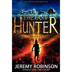 The Last Hunter - Descent (Book 1 of the Antarktos Saga) - Jeremy Robinson free download