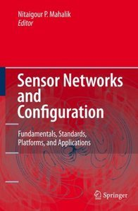 Sensor Networks and Configuration: Fundamentals, Standards, Platforms and Applications free download