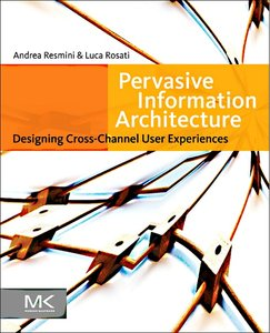 Pervasive Information Architecture: Designing Cross-Channel User Experiences free download