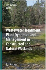 Wastewater Treatment, Plant Dynamics and Management in Constructed and Natural Wetlands free download