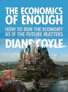 Diane Coyle - The Economics of Enough: How to Run the Economy as If the Future Matters free download
